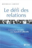 Le défi des relations : Comment résoudre nos transferts affectifs, Michelle Larivey