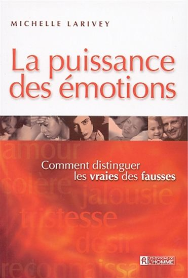 La puissance des émotions: Comment distinguer les vraies des fausses, Michelle Larivey